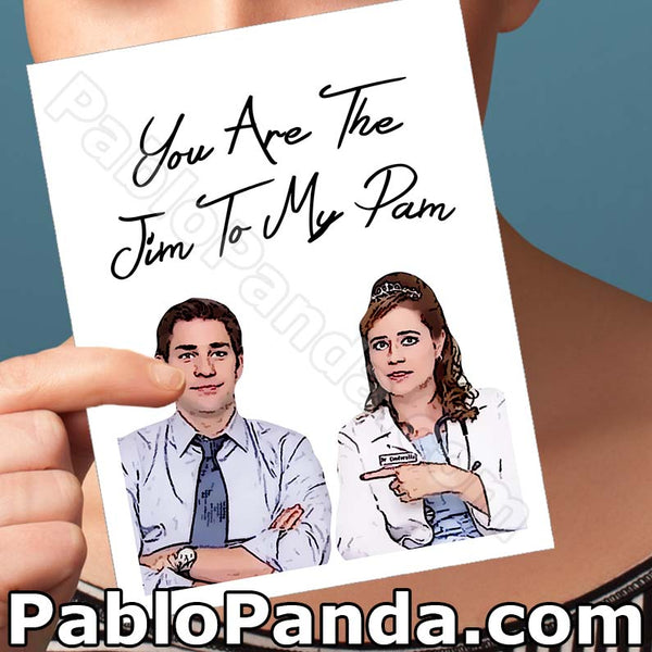You Are The Jim to my Pam