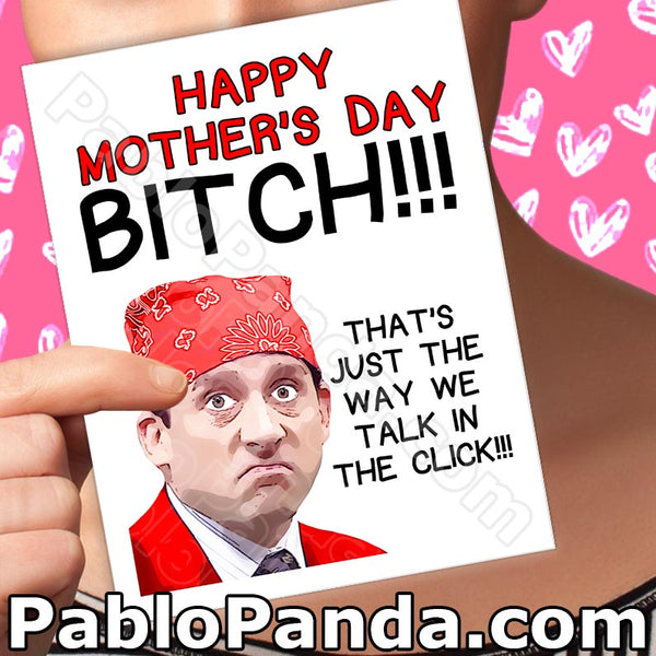 Happy Mother's Day Bitch!!! That's Just The Way We Talk In The Click!!!
