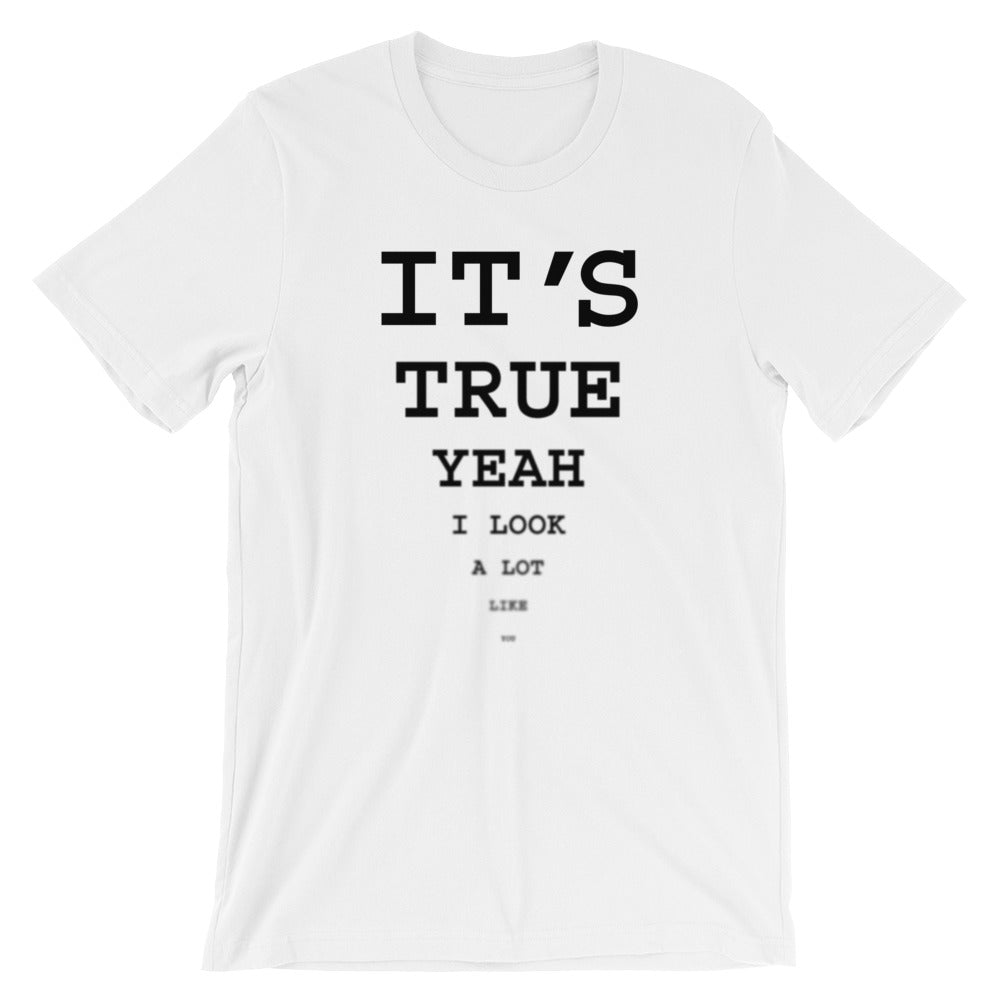 It's True T-Shirt