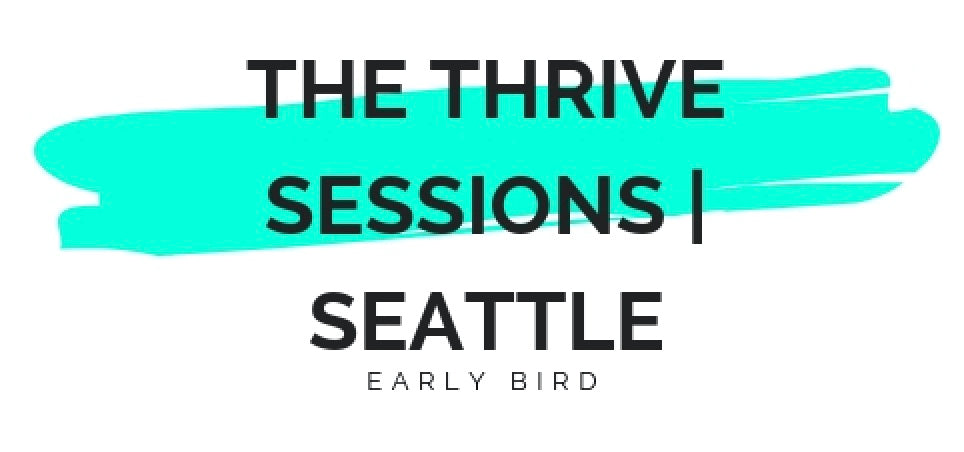 EARLY BIRD Thrive Sessions | Seattle - Full Package
