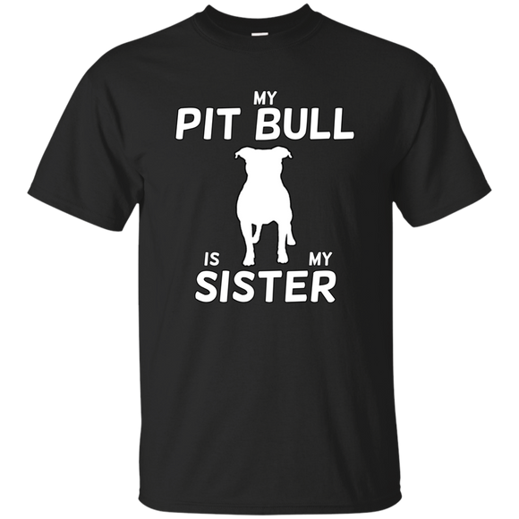 MY PIT BULL IS MY SISTER - White - Unisex Pit Bull T-Shirt - Save Adopt Love Apparel