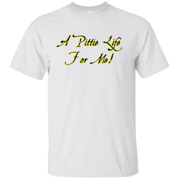 A PITTIE LIFE FOR ME - Black/Gold - Pit Bull Unisex T-Shirt - Save Adopt Love Apparel
