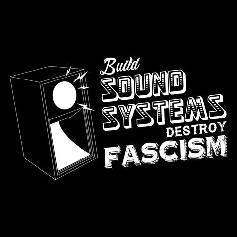 T-SHIRT: Build Soundsystems! Destroy Fascism!