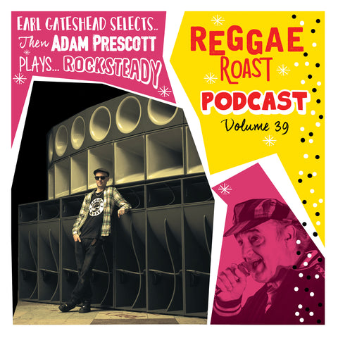 LISTEN: RR Podcast Volume 39: Adam Prescott's Rocksteady Roast + RR Crew Showcase hosted by Earl Gateshead