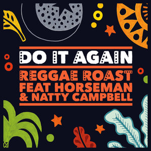 Reggae Roast - Do It Again (Feat. Horseman & Natty Campbell)