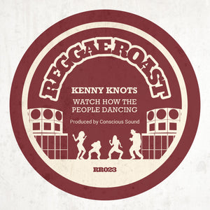 "WATCH HOW THE PEOPLE DANCING - KENNY KNOTS, CONSCIOUS SOUND - 7"" VINYL & DIGITAL DOWNLOAD"