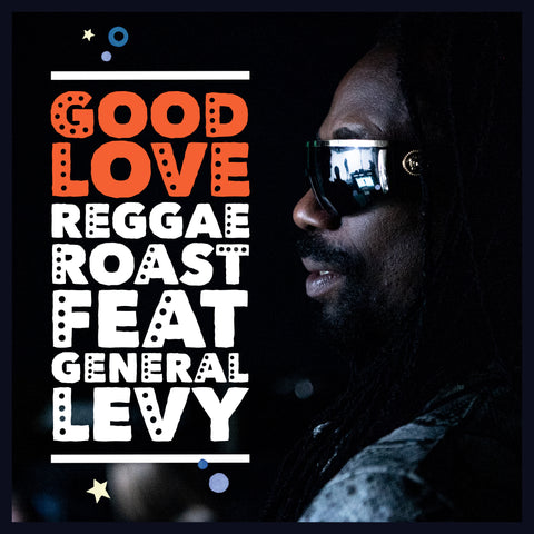 Reggae Roast - Good Love (Feat. General Levy)