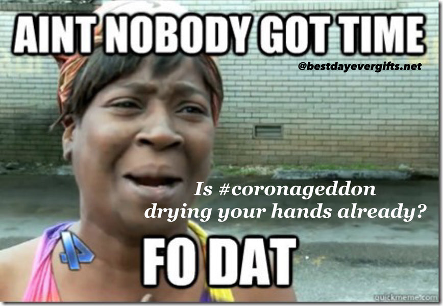 Is  #coronageddon drying your hands?