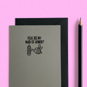 PEAS BEE MY BRIDESMAID/MAID OF HONOR CARD - Free Shipping
