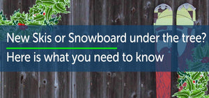 New Skis, Snowboard under the tree? - Here is what you need to know
