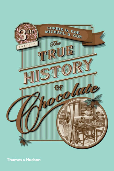 The True History of Chocolate, Sophie D. Coe & Michael D. Coe