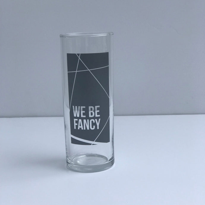 We Be Fancy Glass
