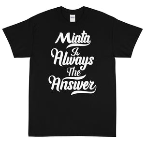 Miata Is Always The Answer Tee
