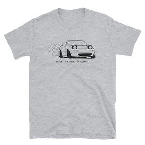 Miata Is Always The Answer! Tee