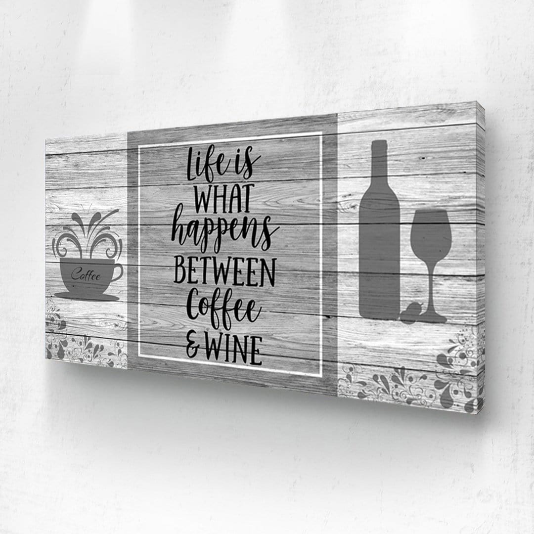 Life Is What Happens - Coffee and Wine
