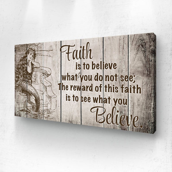 Faith Is To Believe What You Do Not See