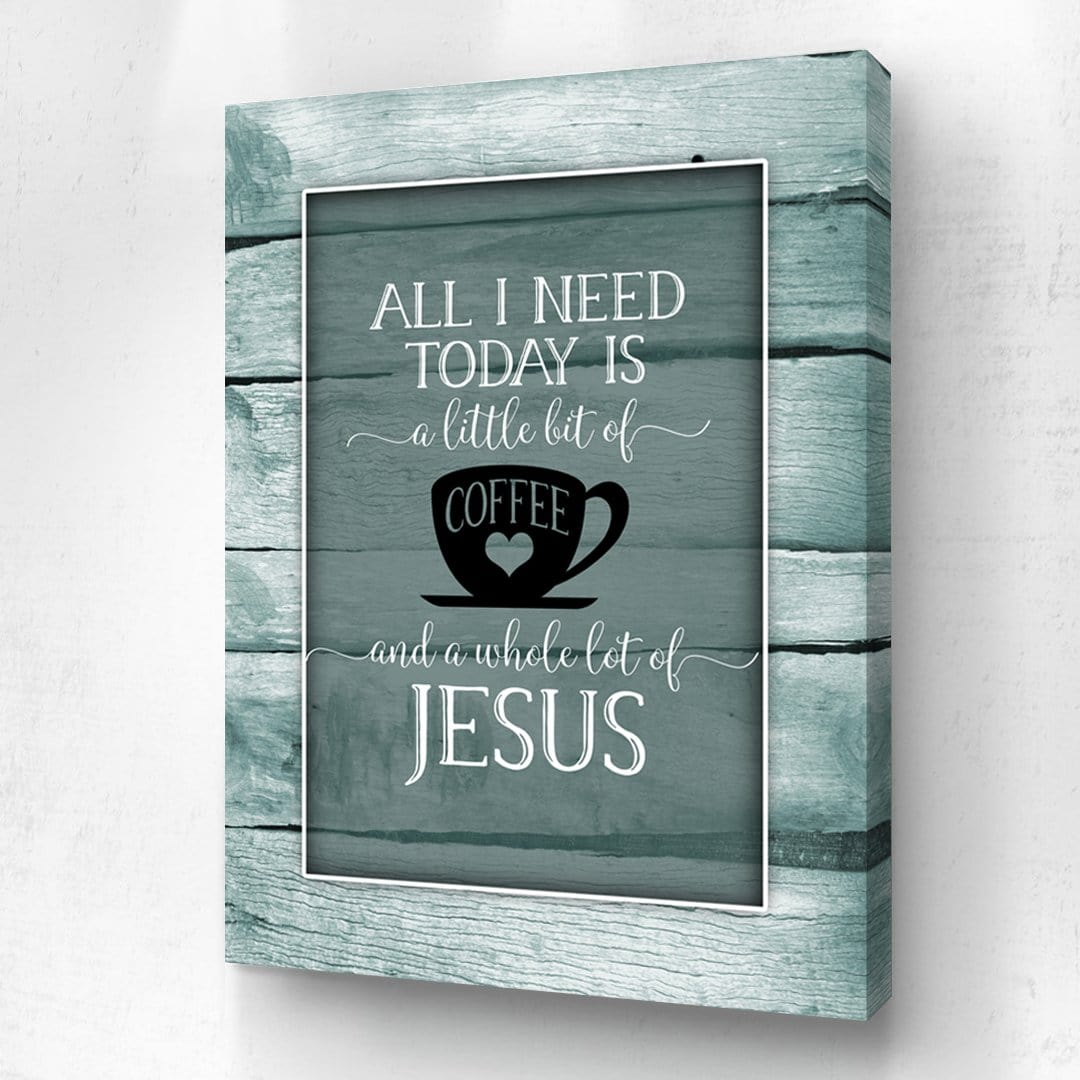 All I Need Today Coffee And Jesus