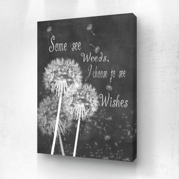 Some See Weeds I Choose To See Wishes
