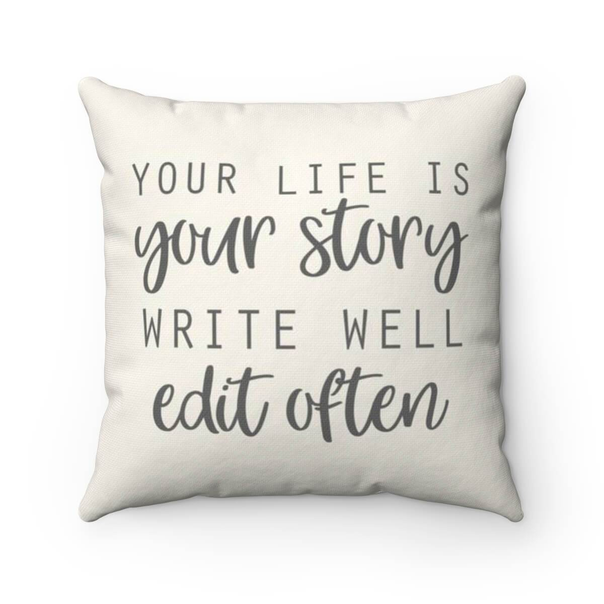 Your Life Is Your Story - Pillow