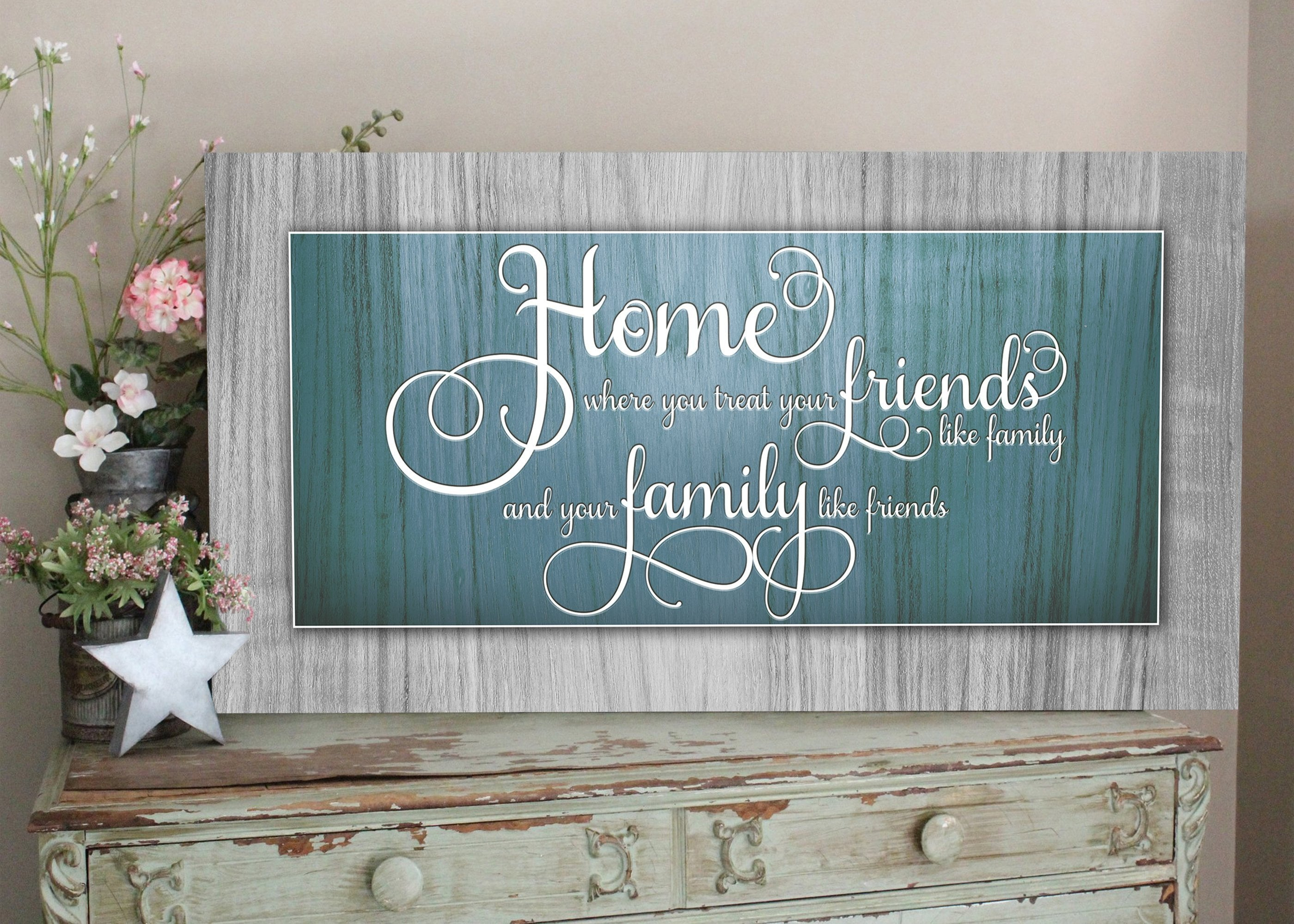 Home Where You Treat Your Friends Like Family - Teal