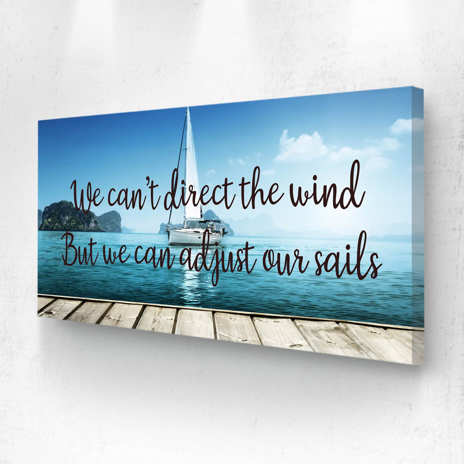We Can't Direct The Wind But We Can Adjust Our Sails