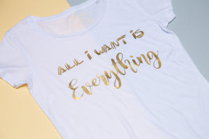 Short sleeve T-shirt - All I want is everything - FoxbyFox
