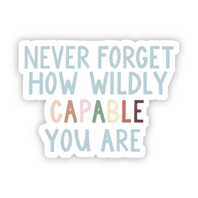 Never Forget How Wildly Capable You Are Sticker