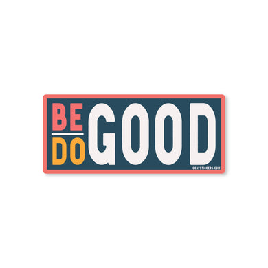 Be Good Do Good Sticker
