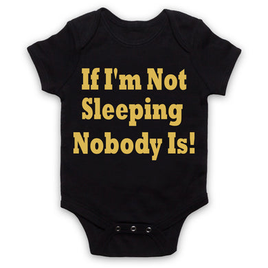 If I'm not sleeping nobody is - Baby Grows