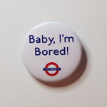 """Baby, I'm Bored!"" Badge"