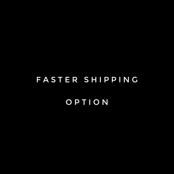 FASTER SHIPPING OPTION
