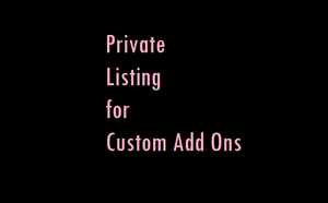 Private Listing for Custom Add On