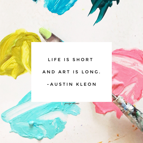 Austin Kleon quote life is short and art is long