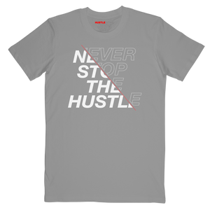 NEVER STOP THE HUSTLE