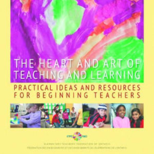 The cover of The Heart and Art of Teaching and Learning: Practical Ideas and Resources for Beginning Teachers