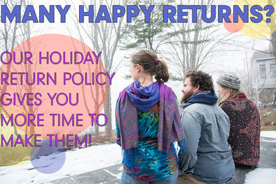 MANY HAPPY RETURNS? OUR HOLIDAY RETURN POLICY GIVES YOU MORE TIME TO MAKE THEM!
