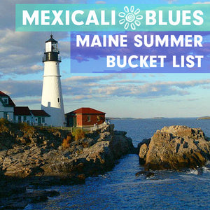 MEXICALI BLUES MAINE SUMMER BUCKET LIST