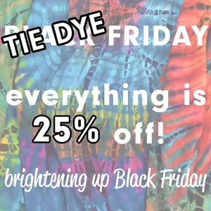 SAVE BIG FOR TIE DYE FRIDAY: A BRIGHTER BLACK FRIDAY AT MEXICALI BLUES!