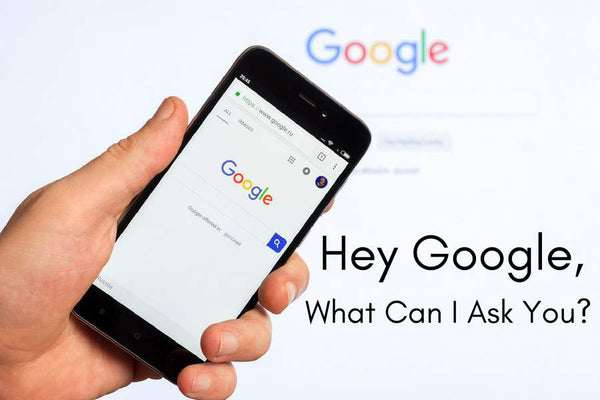 Hey Google, What Can I Ask You?