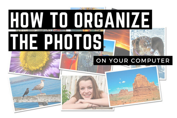 How to Organize the Photos on Your Computer