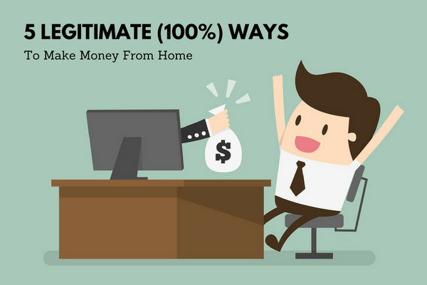 5 Legitimate (100%) Ways to Make Money From Home
