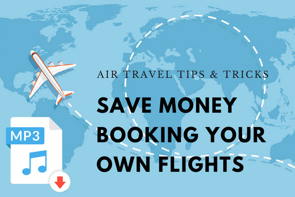 Air Travel Tips & Tricks - Save Money Booking Your Own Flights