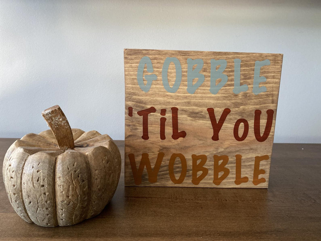 Gobble Till You Wobble Sign
