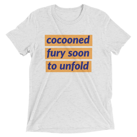 Cocooned fury soon to unfold (unisex)