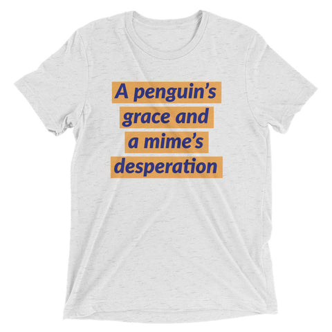 A penguin's grace and a mime's desperation