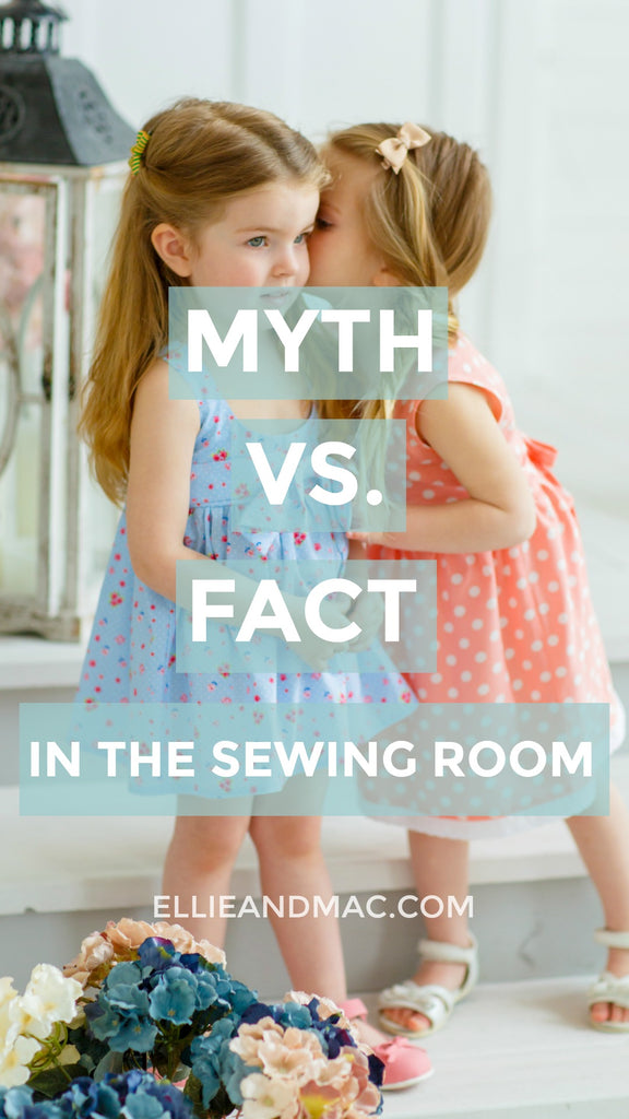 Myth Vs. Fact In The Sewing Room