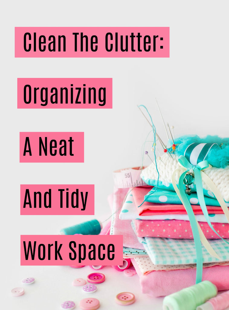 Clean the Clutter: Organizing a Neat and Tidy Work Space