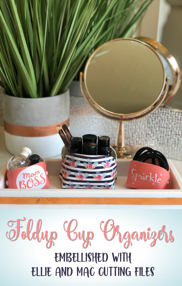 Foldup Cup Organizers, Embellished with Ellie and Mac Cutting Files