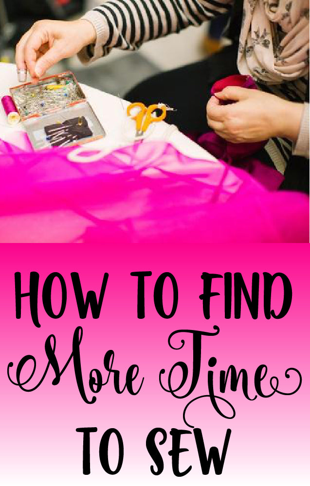 Sew Organized: How to Find More Time to Sew