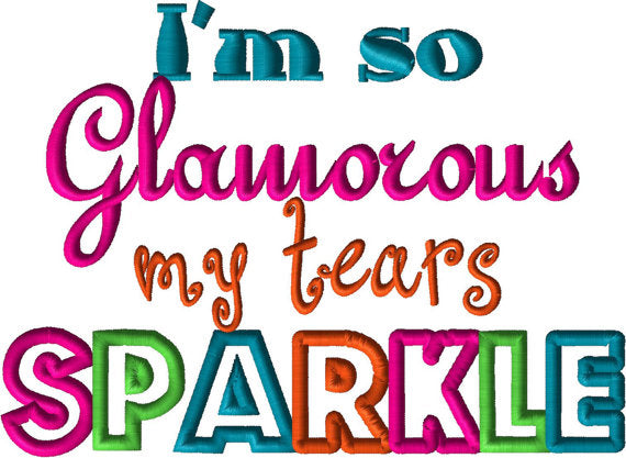 I'm So Glamorous My Tears Sparkle Applique Embroidery Design